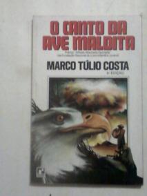 Livro: O Canto Da Ave Maldita - Marco Túlio