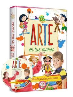 Libro El Arte En Tus Manos Taller De Plástica Para Niños