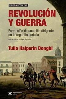 Revolución Y Guerra, Halperin Donghi, Ed. Sxxi