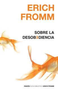 Sobre La Desobediencia De Erich Fromm - Paidós