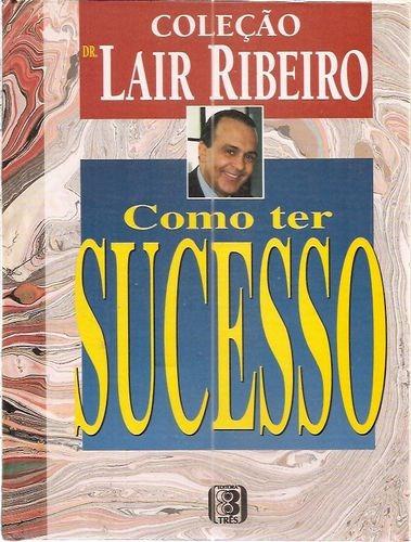 Como Ter Sucesso Ribeiro, Dr. Lair