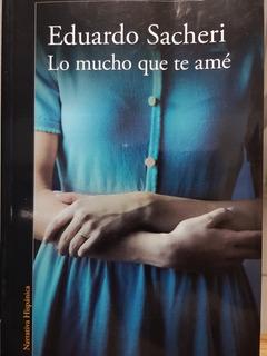 Libro Lo Mucho Que Te Amé De Eduardo Sacheri