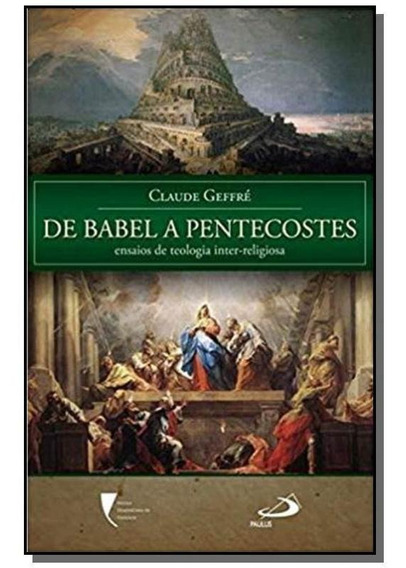 De Babel A Pentecostes - Ensaios De Teologia Inter-religiosa