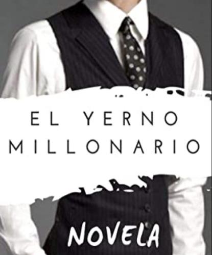 El Yerno Millonario - 230 Capítulos Novela Completa