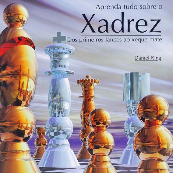 Aprenda Tudo Sobre O Xadrez - Daniel King