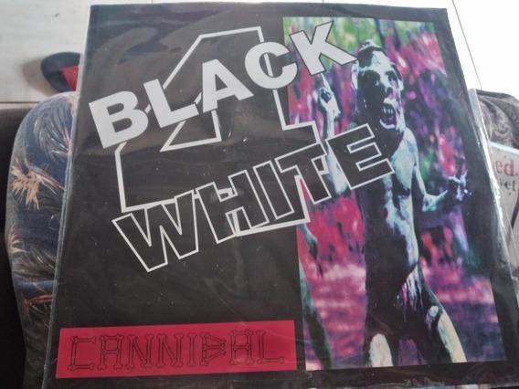 Black 4 White - Cannibal - Frete Gratis