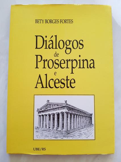 Diálogos De Proserpina E Alceste. Bety Borges Fortes