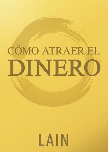 Como Atraer El Dinero - Lain Garcia Calvo