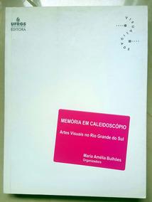 Memória Em Caleidoscópio - Artes Visuais No Rgs