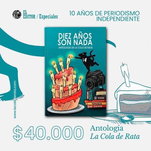 10 Años No Son Nada, (antología De La Cola De Rata)