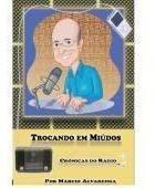 Trocando Em Miúdos - Crônicas Do Rádio Márcio Alvarenga