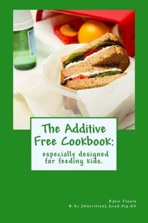 The Additive Free Cookbook : Especially Designed For Feeding
