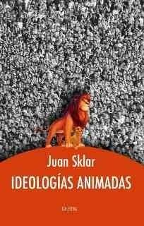 Ideologías Animadas - Juan Sklar