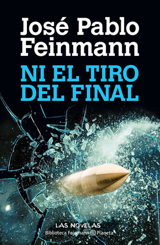 Imagen 1 de 3 de Ni El Tiro Del Final De José Pablo Feinmann - Planeta