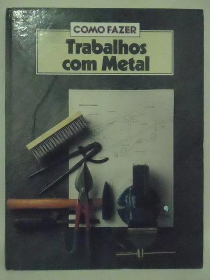 Como Fazer - Trabalhos Com Metal - Ed. Globo 735