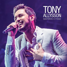 Tony Allysson - Sustenta O Fogo
