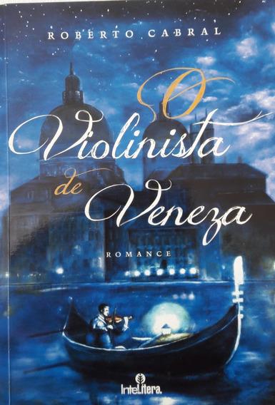 Livro O Violinista De Veneza -roberto Cabral