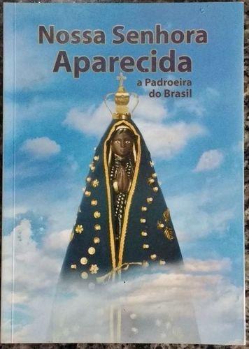 Nossa Senhora Aparecida, A Padroeira Do Brasil