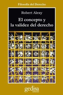 El Concepto Y Validez Del Derecho, Alexy, Ed. Gedisa