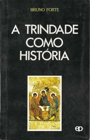 A Trindade Como História - Bruno Forte