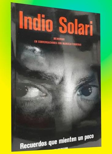 Indio Solari ( Libro) Recuerdos Que Mienten Un Poco