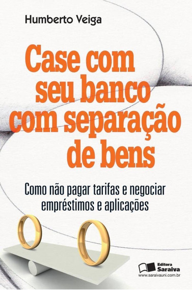 Case Com Seu Banco Com Separação De Bens - Como Não Pagar
