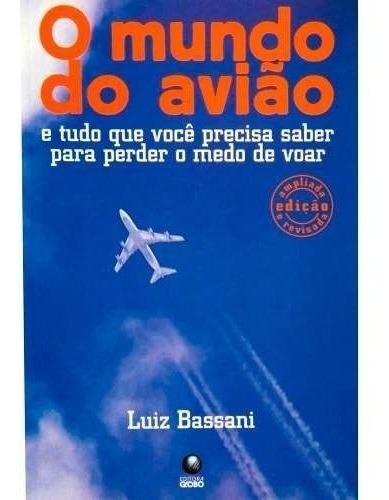 O Mundo Do Avião - Aeronáutica Aviação - Perder Medo De Voar