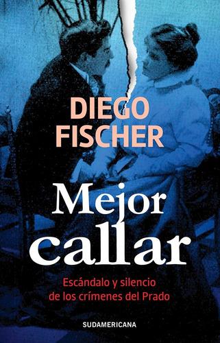 Libro: Mejor Callar ( Diego Fischer )