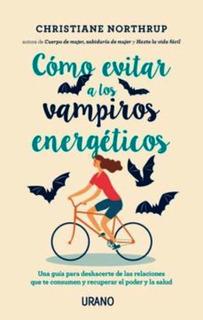 Como Evitar A Los Vampiros Energeticos - Christiane Northrup