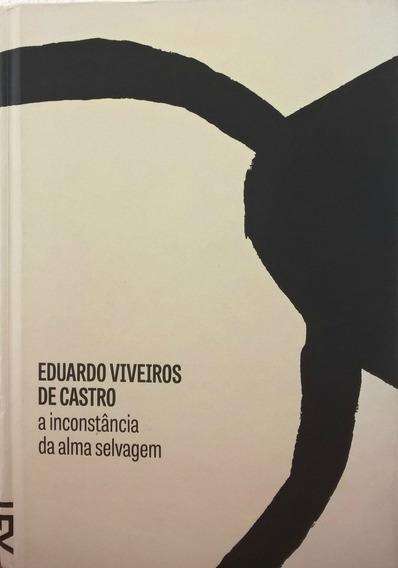 Livro A Inconstância Da Alma Selvagem Eduardo Viveiros Castr