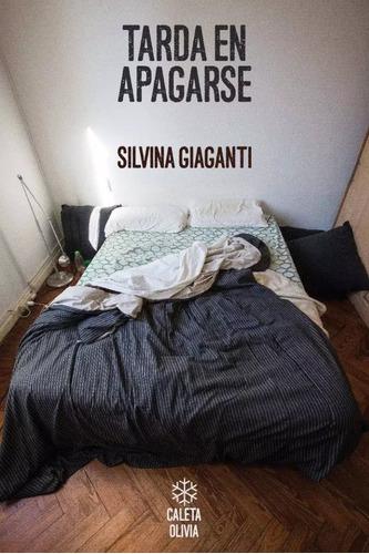 Imagen 1 de 2 de Tarda En Apagarse - Silvina Giaganti - Envío Gratis Caba(*)