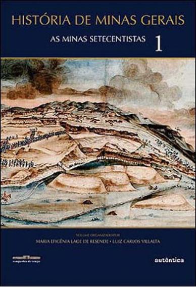 Livro História De Minas Gerais: As Minas Setecentistas Vol.1