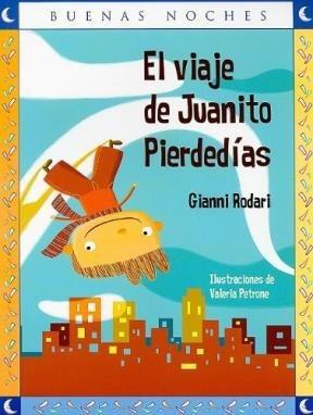El Viaje De Juanito Pierdedías - Gianni Rodari