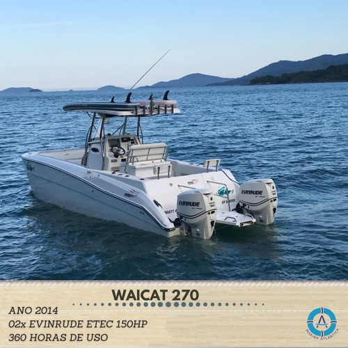 Waicat 270, Ano 2014.02x Evirude E-tec 150hpmarina Atlântica