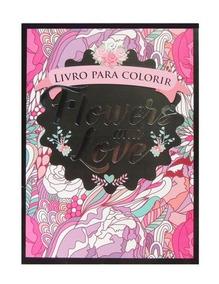 Flowers And Love - Livro Para Colorir Nao Informado