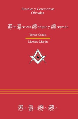 Ritual Del Rito Escocés Antiguo Y Aceptado - Tercer Grado...