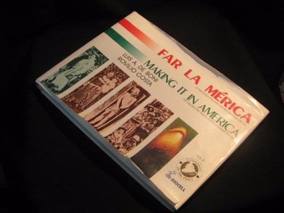 Far La Mérica - A Presença Italiana No Rgs - Boni, Luis A. D