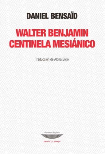 Imagen 1 de 1 de Walter Benjamin Centinela Mesiánico - Daniel Bensaid