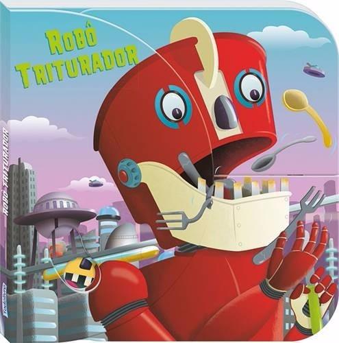 Livro Infantil Criaturas Vorazes - Robô Triturador