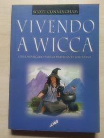 Vivendo A Wicca. Guia Avancado Para O Praticante Solitario