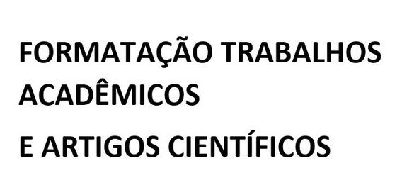 Formatação Trabalhos Acadêmicos (tcc, Monogradia, Dissertaçã