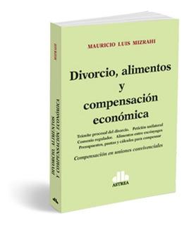 Divorcio, Alimentos Y Compensación. Mizrahi. 2018