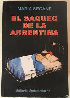 El Saqueo De La Argentina - Maria Seoane - Sudamericana