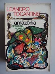 Amazonia Natureza Homem E Tempo - Leandro Tocantins