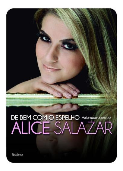 De Bem Com O Espelho - Automaquiagem Por Alice Salazar