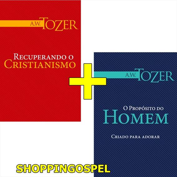 Kit Tozer Recuperando O Cristianismo + O Propósito Do Homem