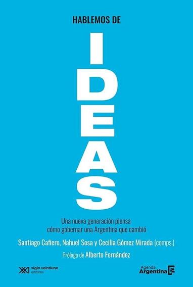 Hablemos De Ideas - Santiago Cafiero. Prólogo: A. Fernández