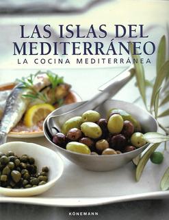 La Cocina Mediterránea: Las Islas Del Mediterráneo - [lea]