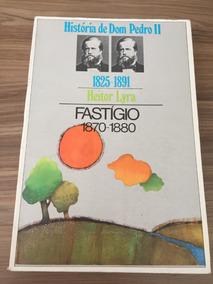 História De Dom Pedro Ii - Fastígio 1870/1880 - Heitor Lyra
