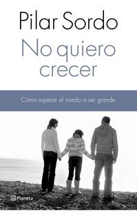 No Quiero Crecer De Pilar Sordo - Planeta